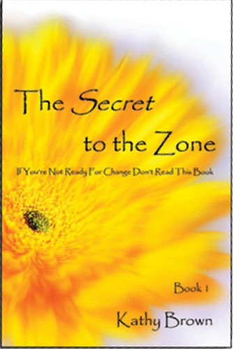 The Secret to the Zone, Book 1 by Kathy Brown
